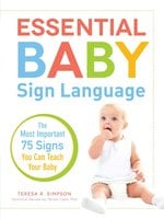 Essential Baby Sign Language: The Most Important 75 Signs You Can Teach Your Baby - Teresa R Simpson, Terrell Clark