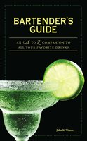 Bartender's Guide: An A to Z Companion to All Your Favorite Drinks - John K Waters