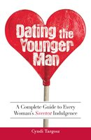 Dating the Younger Man: Guide to Every Woman's Sweetest Indulgence - Cyndi Targosz