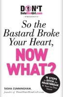 DontDateHimGirl.com Presents - So the Bastard Broke Your Heart, Now What? - Tasha Cunningham