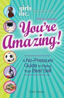 Girls Inc. Presents You're Amazing!: A No-Pressure Gude to Being Your Best Self - Claire Mysko
