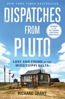 Dispatches from Pluto: Lost and Found in the Mississippi Delta - Richard Grant