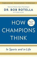 How Champions Think: In Sports and in Life - Bob Rotella