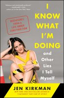 I Know What I'm Doing – and Other Lies I Tell Myself: Dispatches from a Life Under Construction - Jen Kirkman