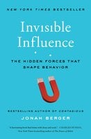 Invisible Influence: The Hidden Forces that Shape Behavior - Jonah Berger