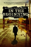 In the Beginning: A short story prequel to the novel Rivers - Michael Farris Smith