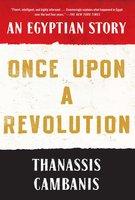 Once Upon A Revolution - Thanassis Cambanis