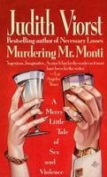 Murdering Mr. Monti: A Merry Little Tale of Sex and Violence - Judith Viorst