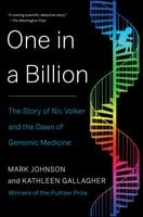 One in a Billion: The Story of Nic Volker and the Dawn of Genomic Medicine - Mark Johnson,Kathleen Gallagher
