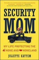 Security Mom: An Unclassified Guide to Protecting Our Homeland and Your Home - Juliette Kayyem