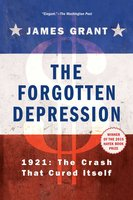 The Forgotten Depression: 1921: The Crash That Cured Itself - James Grant