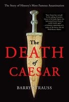 The Death of Caesar: The Story of History's Most Famous Assassination - Barry Strauss