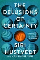 The Delusions of Certainty - Siri Hustvedt