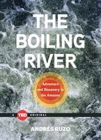 The Boiling River: Adventure and Discovery in the Amazon - Andrés Ruzo