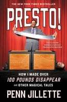 Presto!: How I Made Over 100 Pounds Disappear and Other Magical Tales - Penn Jillette