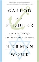Sailor and Fiddler: Reflections of a 100-Year-Old Author - Herman Wouk