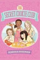 The Secret Cookie Club - Martha Freeman