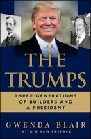 The Trumps: Three Generations of Builders and a Presidential Candidate - Gwenda Blair