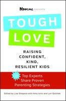 toughLOVE: Raising Confident, Kind, Resilient Kids - Lisa Stiepock