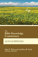 The Bible Knowledge Commentary Acts and Epistles - Roy B. Zuck, Roy F. Walvoord