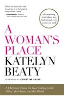A Woman's Place: A Christian Vision for Your Calling in the Office, the Home, and the World - Katelyn Beaty