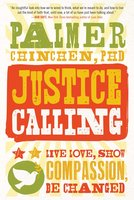 Justice Calling: Live Love, Show Compassion, Be Changed - Palmer Chinchen