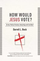 How Would Jesus Vote?: Do Your Political Views Really Align With The Bible? - Darrell L Bock