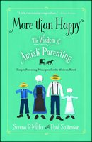 More than Happy: The Wisdom of Amish Parenting - Serena B. Miller