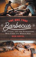 The One True Barbecue: Fire, Smoke, and the Pitmasters Who Cook the Whole Hog - Rien Fertel
