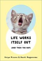 Life Works Itself Out: (And Then You Nap) - Keiya Mizuno, Naoki Naganuma