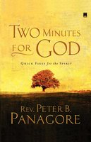 Two Minutes for God: Quick Fixes for the Spirit - Peter B. Panagore
