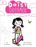 Daisy Dreamer and the Totally True Imaginary Friend - Holly Anna