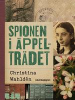 Spionen i äppelträdet - Christina Wahldén