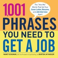 1,001 Phrases You Need to Get a Job: The 'Hire Me' Words that Set Your Cover Letter, Resume, and Job Interview Apart - Burton Jay Nadler, Nancy Schuman