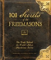 101 Secrets of the Freemasons: The Truth Behind the World's Most Mysterious Society - John K. Young, Barb Karg