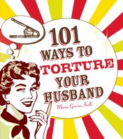 101 Ways to Torture Your Husband - Maria Garcia-Kalb