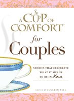 A Cup of Comfort for Couples: Stories that celebrate what it means to be in love - Colleen Sell
