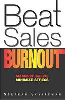 Beat Sales Burnout: Maximize Sales, Minimize Stress - Stephan Schiffman