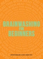 Brainwashing for Beginners: Read This Book. Read This Book. Read This Book. - Meghan Rowland,Chris Turner-Neal