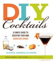 DIY Cocktails: A simple guide to creating your own signature drinks - Marcia Simmons