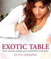 Exotic Table: Flavors, inspiration, and recipes from around the world – to your kitchen - Aliya LeeKong