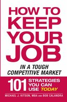 How to Keep Your Job in a Tough Competitive Market - Michael J Kitson,Bob Calandra