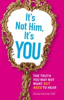 It's Not Him, It's You: The Truth You May Not Want – but Need – to Hear - Christie Hartman