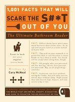 1,001 Facts that Will Scare the S#*t Out of You: The Ultimate Bathroom Reader - Cary Mcneal