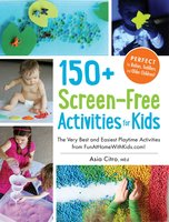 150+ Screen-Free Activities for Kids: The Very Best and Easiest Playtime Activities from FunAtHomeWithKids.com! - Asia Citro