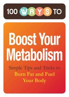 100 Ways to Boost Your Metabolism: Simple Tips and Tricks to Burn Fat and Fuel Your Body - Adams Media