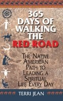 365 Days Of Walking The Red Road: The Native American Path to Leading a Spiritual Life Every Day - Terri Jean