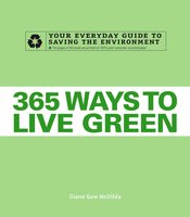 365 Ways to Live Green: Your Everyday Guide to Saving the Environment - Diane Gow McDilda