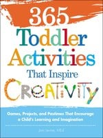 365 Toddler Activities That Inspire Creativity: Games, Projects, and Pastimes That Encourage a Child's Learning and Imagination - Joni Levine