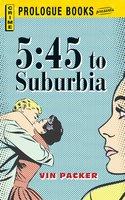 5:45 to Suburbia - Vin Packer